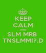 KEEP CALM AND SLM MRB  TNSLMMI?.D - Personalised Poster A1 size