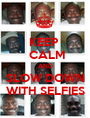 KEEP   CALM AND SLOW DOWN WITH SELFIES - Personalised Poster A1 size