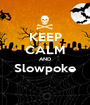 KEEP CALM AND Slowpoke  - Personalised Poster A1 size