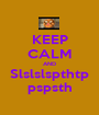 KEEP CALM AND Slslslspthtp pspsth - Personalised Poster A1 size
