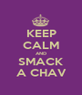 KEEP CALM AND SMACK A CHAV - Personalised Poster A1 size