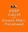 KEEP CALM AND Smack Mia's  Forehead - Personalised Poster A1 size