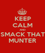 KEEP CALM AND SMACK THAT MUNTER - Personalised Poster A1 size