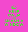 KEEP CALM AND SMASH A WINDOW - Personalised Poster A1 size