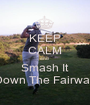 KEEP CALM and  Smash It Down The Fairway - Personalised Poster A1 size
