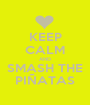 KEEP CALM AND SMASH THE PIÑATAS - Personalised Poster A1 size