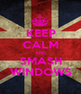 KEEP CALM AND SMASH WINDOWS - Personalised Poster A1 size
