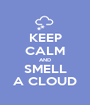 KEEP CALM AND SMELL A CLOUD - Personalised Poster A1 size