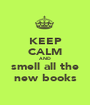 KEEP CALM AND smell all the new books - Personalised Poster A1 size