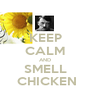 KEEP CALM AND  SMELL   CHICKEN - Personalised Poster A1 size