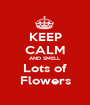 KEEP CALM AND SMELL Lots of Flowers - Personalised Poster A1 size