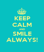 KEEP CALM AND SMILE ALWAYS! - Personalised Poster A1 size