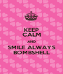 KEEP CALM AND SMILE ALWAYS BOMBSHELL - Personalised Poster A1 size