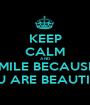 KEEP CALM AND SMILE BECAUSE  YOU ARE BEAUTIFUL - Personalised Poster A1 size