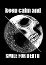 keep calm and SMILE FOR DEATH  - Personalised Poster A1 size