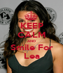 KEEP CALM AND Smile For Lea - Personalised Poster A1 size