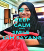 KEEP CALM AND SMILE  LAH SAYANG - Personalised Poster A1 size