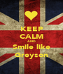 KEEP CALM AND Smile like Greyson - Personalised Poster A1 size