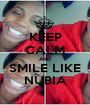 KEEP CALM AND SMILE LIKE NUBIA - Personalised Poster A1 size