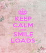 KEEP CALM AND SMILE LOADS - Personalised Poster A1 size