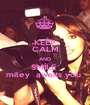 KEEP CALM AND SMİLE  miley  awaits you  - Personalised Poster A1 size