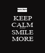 KEEP CALM AND SMILE MORE - Personalised Poster A1 size
