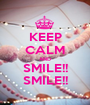 KEEP CALM AND SMILE!! SMILE!! - Personalised Poster A1 size