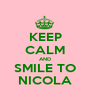 KEEP CALM AND SMILE TO NICOLA - Personalised Poster A1 size