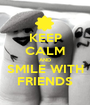 KEEP CALM AND SMILE WITH FRIENDS - Personalised Poster A1 size
