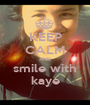 KEEP CALM AND smile with kaye - Personalised Poster A1 size