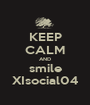 KEEP CALM AND smile XIsocial04 - Personalised Poster A1 size