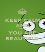 KEEP CALM AND SMILE YOU ARE BEAUTIFUL - Personalised Poster A1 size