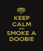 KEEP CALM AND SMOKE A DOOBIE - Personalised Poster A1 size