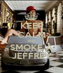 KEEP CALM AND SMOKE A JEFFREY - Personalised Poster A1 size