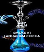 KEEP CALM AND SMOKE AT LAQUARIUM CHICHA - Personalised Poster A1 size