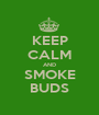KEEP CALM AND SMOKE BUDS - Personalised Poster A1 size