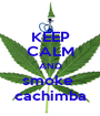 KEEP CALM AND smoke  cachimba - Personalised Poster A1 size