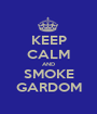KEEP CALM AND SMOKE GARDOM - Personalised Poster A1 size