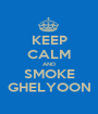 KEEP CALM AND SMOKE GHELYOON - Personalised Poster A1 size