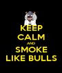 KEEP CALM AND SMOKE LIKE BULLS - Personalised Poster A1 size