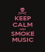 KEEP CALM AND SMOKE MUSIC - Personalised Poster A1 size