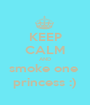 KEEP CALM AND smoke one  princess :) - Personalised Poster A1 size