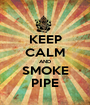 KEEP CALM AND SMOKE PIPE - Personalised Poster A1 size