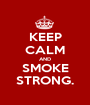 KEEP CALM AND SMOKE STRONG. - Personalised Poster A1 size