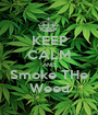 KEEP CALM AND Smoke THe Weed - Personalised Poster A1 size