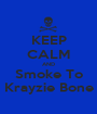 KEEP CALM AND Smoke To Krayzie Bone - Personalised Poster A1 size