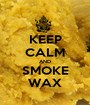 KEEP CALM AND SMOKE WAX - Personalised Poster A1 size