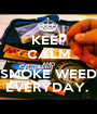 KEEP CALM AND SMOKE WEED EVERYDAY.  - Personalised Poster A1 size