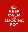 KEEP CALM AND SMOKING POT - Personalised Poster A1 size