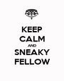 KEEP CALM AND SNEAKY FELLOW - Personalised Poster A1 size